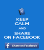 KEEP CALM AND SHARE ON FACEBOOK - Personalised Poster A1 size
