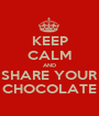 KEEP CALM AND SHARE YOUR CHOCOLATE - Personalised Poster A1 size