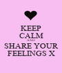 KEEP CALM AND SHARE YOUR FEELINGS X - Personalised Poster A1 size