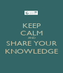 KEEP CALM AND SHARE YOUR KNOWLEDGE - Personalised Poster A1 size