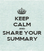 KEEP CALM AND SHARE YOUR SUMMARY - Personalised Poster A1 size
