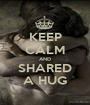 KEEP CALM AND SHARED A HUG - Personalised Poster A1 size