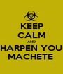 KEEP CALM AND SHARPEN YOUR MACHETE  - Personalised Poster A1 size