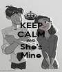 KEEP CALM AND She's Mine - Personalised Poster A1 size