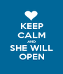 KEEP CALM AND SHE WILL OPEN - Personalised Poster A1 size