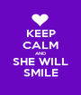 KEEP CALM AND SHE WILL SMILE - Personalised Poster A1 size