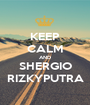 KEEP CALM AND SHERGIO RIZKYPUTRA - Personalised Poster A1 size