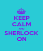 KEEP CALM AND SHERLOCK ON - Personalised Poster A1 size