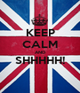 KEEP CALM AND SHHHHH!  - Personalised Poster A1 size