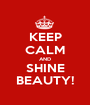 KEEP CALM AND SHINE BEAUTY! - Personalised Poster A1 size