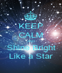 KEEP CALM AND Shine Bright Like a Star - Personalised Poster A1 size