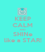 KEEP CALM AND SHINe like a STAR! - Personalised Poster A1 size