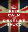 KEEP CALM AND SHINE LIKE SHUKZ - Personalised Poster A1 size