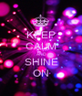 KEEP CALM AND SHINE ON - Personalised Poster A1 size