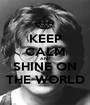 KEEP CALM AND SHINE ON THE WORLD - Personalised Poster A1 size