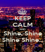 KEEP CALM AND Shine, Shine Shine Shine... - Personalised Poster A1 size