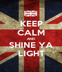 KEEP CALM AND SHINE YA LIGHT - Personalised Poster A1 size