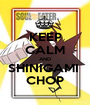 KEEP CALM AND SHINIGAMI  CHOP - Personalised Poster A1 size