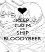 KEEP CALM AND SHIP BLOODYBEER - Personalised Poster A1 size