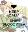 KEEP CALM AND SHIP BLOODYTEA - Personalised Poster A1 size