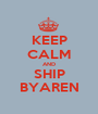 KEEP CALM AND SHIP BYAREN - Personalised Poster A1 size