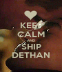 KEEP CALM AND SHIP DETHAN - Personalised Poster A1 size