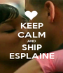 KEEP CALM AND SHIP ESPLAINE - Personalised Poster A1 size