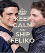 KEEP CALM AND SHIP FELIKO - Personalised Poster A1 size