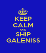KEEP CALM AND SHIP GALENISS - Personalised Poster A1 size
