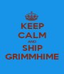 KEEP CALM AND SHIP GRIMMHIME - Personalised Poster A1 size