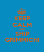 KEEP CALM AND SHIP GRIMMICHI - Personalised Poster A1 size