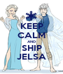 KEEP CALM AND SHIP JELSA - Personalised Poster A1 size