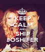 KEEP CALM AND SHIP JOSHIFER - Personalised Poster A1 size