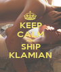 KEEP CALM AND SHIP KLAMIAN - Personalised Poster A1 size