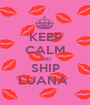 KEEP CALM AND SHIP LUANA  - Personalised Poster A1 size