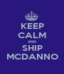 KEEP CALM AND SHIP MCDANNO - Personalised Poster A1 size