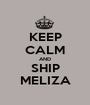 KEEP CALM AND SHIP MELIZA - Personalised Poster A1 size