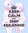 KEEP CALM AND SHIP MIKANNIE - Personalised Poster A1 size