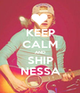 KEEP CALM AND SHIP NESSA - Personalised Poster A1 size