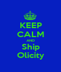 KEEP CALM AND Ship Olicity - Personalised Poster A1 size