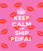 KEEP CALM AND SHIP PEIFAI  - Personalised Poster A1 size