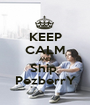 KEEP CALM AND Ship  PezberrY - Personalised Poster A1 size