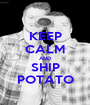 KEEP CALM AND SHIP POTATO - Personalised Poster A1 size