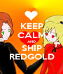 KEEP CALM AND SHIP REDGOLD - Personalised Poster A1 size