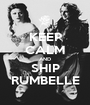 KEEP CALM AND SHIP RUMBELLE - Personalised Poster A1 size