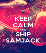 KEEP CALM AND SHIP SAMJACK - Personalised Poster A1 size