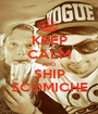 KEEP CALM AND SHIP SCOMICHE - Personalised Poster A1 size