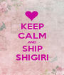 KEEP CALM AND SHIP SHIGIRI - Personalised Poster A1 size