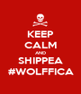 KEEP CALM AND SHIPPEA #WOLFFICA - Personalised Poster A1 size