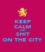 KEEP CALM AND SHIT ON THE CITY - Personalised Poster A1 size
